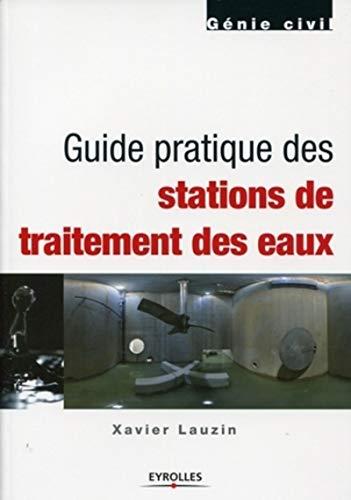 guide pratique des stations de traitement des eaux: Lauzin, Xavier