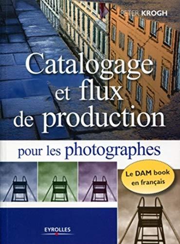 Catalogage et flux de production pour les photographes (French Edition): Peter Krogh