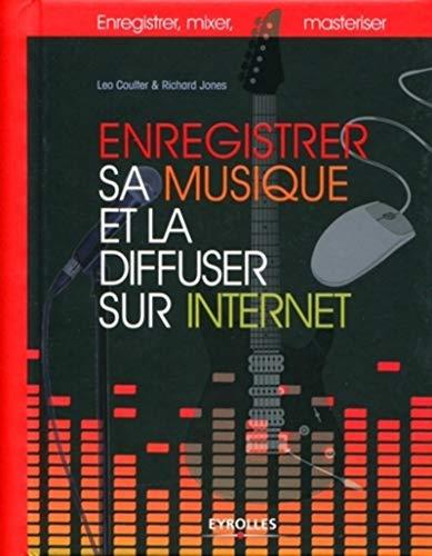 Enregistrer sa musique et la diffuser sur Internet (French Edition): RICHARD JONES L�O COULTER