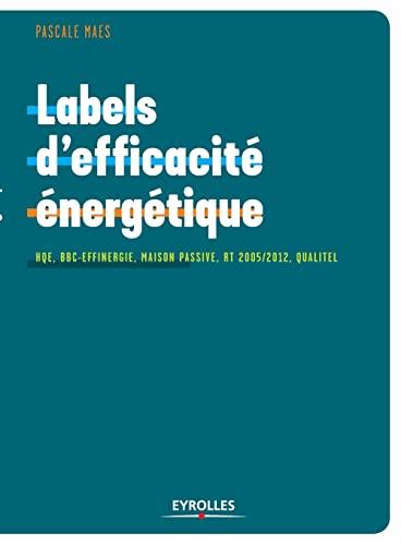 9782212126440: Labels d'efficacit� �nerg�tique : HQE, BBC-Effinergie, Maison Passive, RT 2005/2012, Qualitel