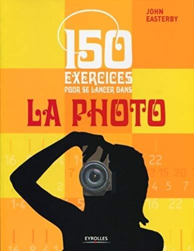 150 exercices pour se lancer dans la photo: JOHN EASTERBY