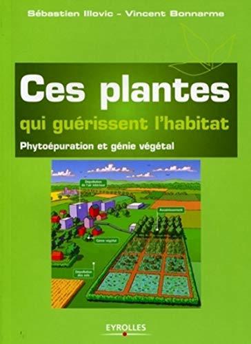 ces plantes qui guérissent l'habitat ; phytoépuration et génie vég...