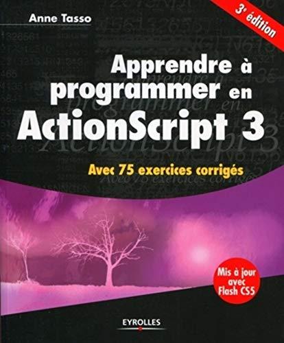 9782212127782: Apprendre à programmer en ActionScript 3: Avec 75 exercices corrigés. Mis à jour avec Flash 5.