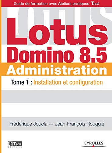 9782212127904: Lotus Domino 8.5 Administration : Tome 1, Installation et configuration (French edition)