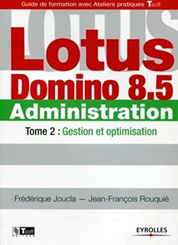 Lotus Domino 8.5 Administration : Tome 2, Gestion et optimisation: FR�D�RIQUE JOUCLA