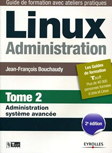 Linux administration : Tome 2 : Administration: Jean-François Bouchaudy