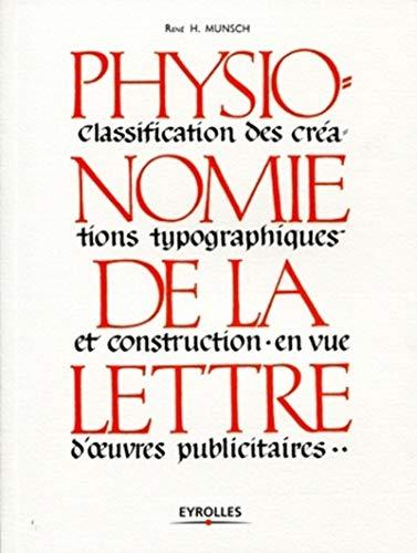 9782212129120: Physionomie de la lettre: Classification des créations typographiques et construction en vue d'oeuvres publicitaires.