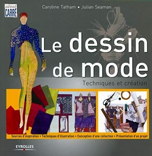 DESSIN DE MODE (LE) : TECHNIQUES ET CRÉATION N.E.: TATHAM CAROLINE