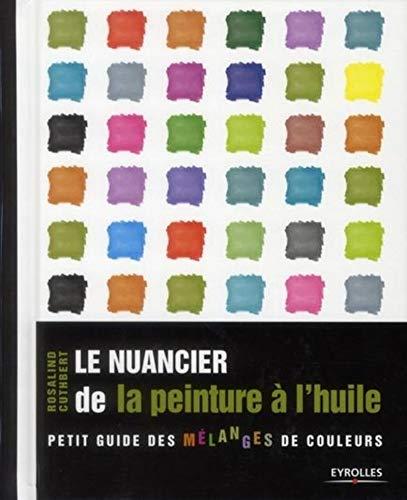 Le nuancier de la peinture à l'huile: Petit guide des mélanges de couleurs. (EYROLLES) (French Edition) (9782212132328) by Cuthbert, Rosalind