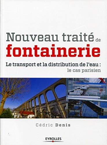 """""""nouveau traité de fontainerie ; le transport et la distribution de l'eau ; le cas..."""