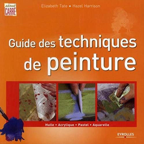 9782212132922: Guide des techniques de peinture : Huile, Acrylique, Pastel, Aquarelle