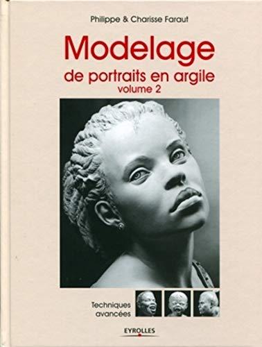 Modelage de portraits en argile : Volume 2 (French Edition): Philippe Faraut