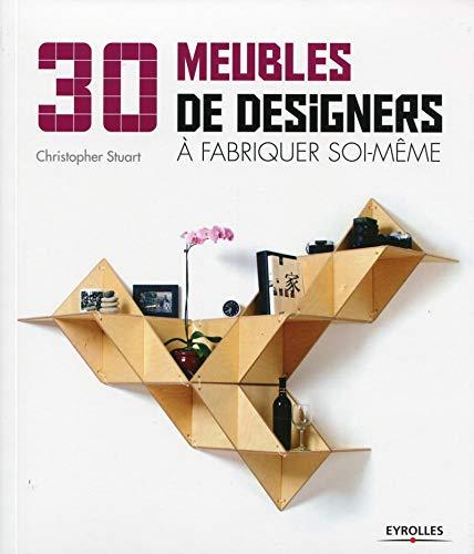 30 MEUBLES DE DESIGNERS À FABRIQUER SOI-MÊME T.01: STUART CHRISTOPHE