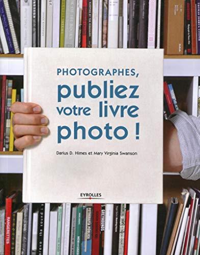 9782212133813: Photographes, publiez votre livre photo !