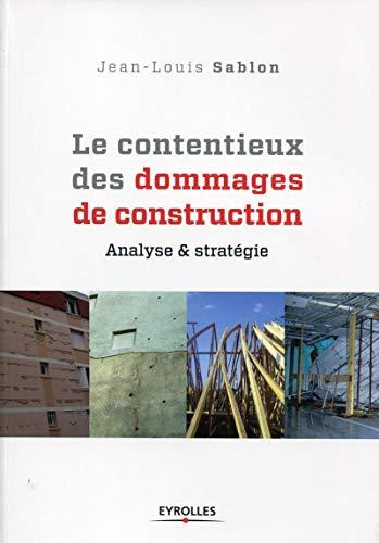 le contentieux des dommages de construction ; analyse et stratégie: Jean-Louis Sablon