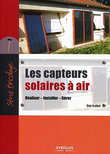 9782212134032: Les capteurs solaires à air : Réaliser, Installer, Gérer