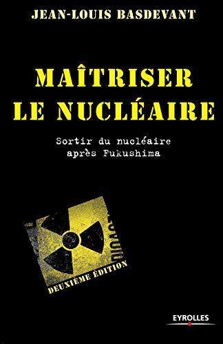 MAÎTRISER LE NUCLÉAIRE, 2E ÉD.: BASDEVANT JEAN-LOUIS