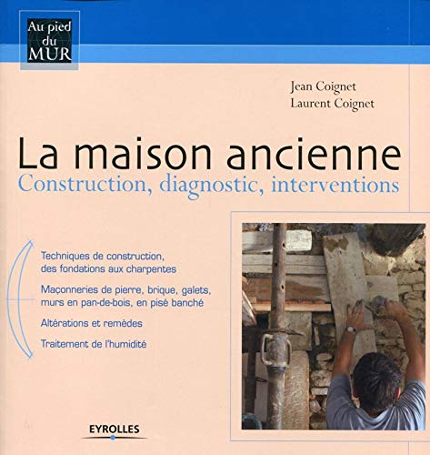 9782212134513: La maison ancienne : Construction, diagnostic, interventions