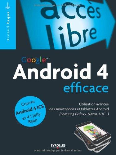 Google Android 4 efficace : Utilisation avancée des smartphones et tablettes Android (Samsung Galaxy, Nexus, HTC...) (Poche accès libre) - Faque, Arnaud