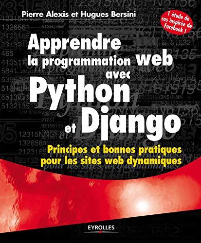 9782212134995: Apprendre la programmation web avec Python et Django : Principes et bonnes pratiques pour les sites web dynamiques