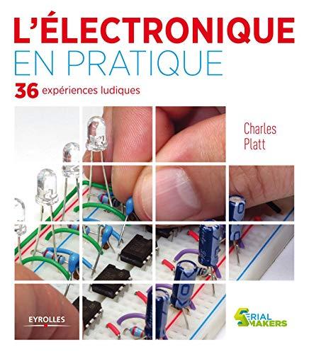 DÉCOUVRIR L'ÉLECTRONIQUE : 36 EXPÉRIENCES LUDIQUES: PLATT CHARLES