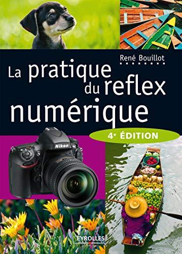 PRATIQUE DU RÉFLEX NUMÉRIQUE (LA), 4E ÉD.: BOUILLOT REN�