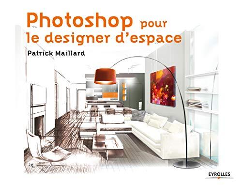 PHOTOSHOP POUR LE DESIGNER D'ESPACE: MALLARD PATRICK