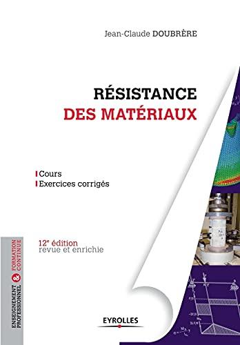 Résistance des matériaux : Cours et exercices corrigés: ...
