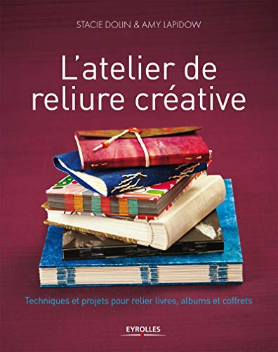 9782212137057: L'atelier de reliure créative : Techniques et projets pour relier livres, albums et coffrets
