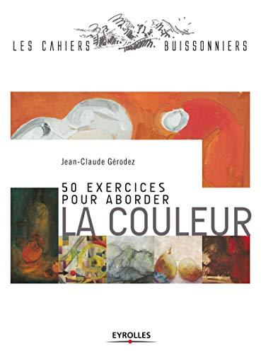 9782212137538: 50 exercices pour aborder la couleur (Les cahiers buissonniers)