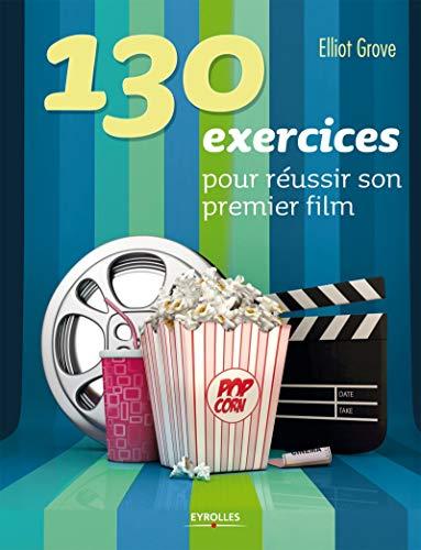130 EXERCICES POUR RÉUSSIR SON PREMIER FILM N.É.: GROVE ELLIOT