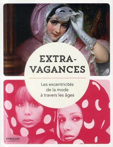9782212137736: Extravagances : Les excentricités de la mode à travers les âges
