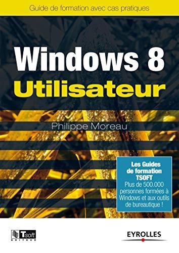 9782212137804: Windows 8 utilisateur : Guide de formation avec cas pratiques (Les guides de formation Tsoft)