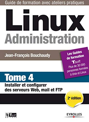 Linux administration - tome 4 - installer: Jean-François Bouchaudy