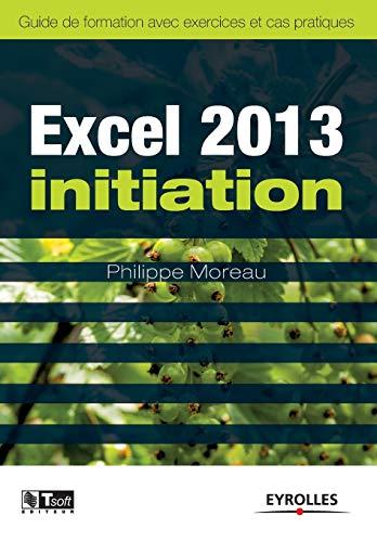 9782212138115: Excel 2013 initiation : Guide de formation avec exercices et cas pratiques