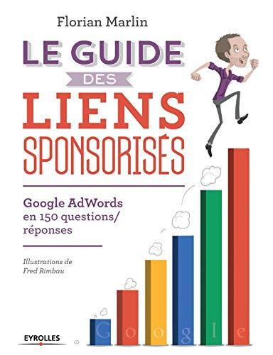 GUIDE DES LIENS SPONSORISÉS (LE) : GOOGLE ADWORDS EN 150 QUESTIONS-RÉPONSES: MARLIN ...