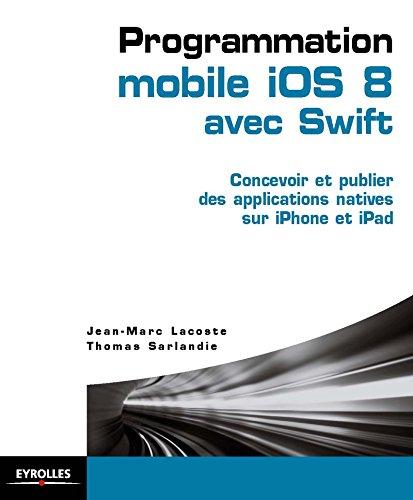 9782212139921: Programmation mobile iOS 8 avec Swift : concevoir et publier des applications natives sur iPhone et iPad