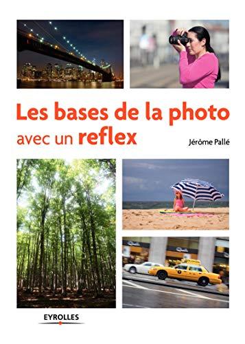 BASES DE LA PHOTO AVEC UN REFLEX (LES): PALLÉ JÉRÔME