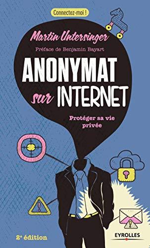 ANONYMAT SUR INTERNET 2E ÉD.: UNTERSINGER MARTIN