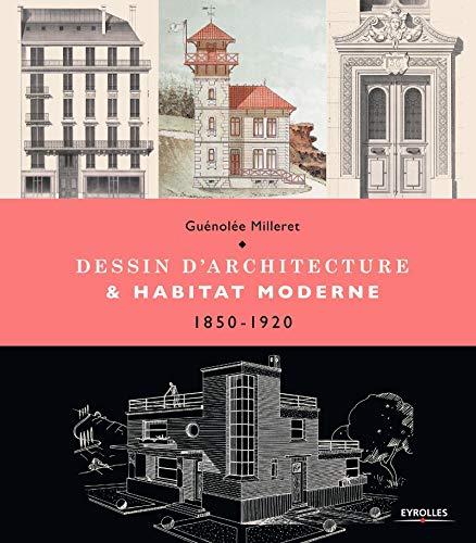 Dessin d'architecture et habitat morderne - 1850 - 1920