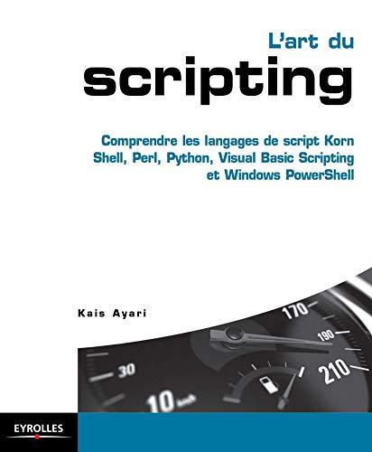 9782212140385: L'art du scripting: Comprendre les langages de script Korn Shell, Perl, Python, Visual Basic Scripting et Windows PowerShell