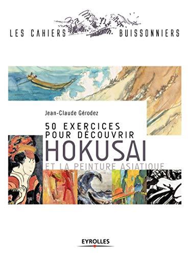 50 EXERCICES POUR DÉCOUVRIR HOKUSAI ET LA PEINTURE ASIATIQUE: GÉRODEZ JEAN-CLAUDE