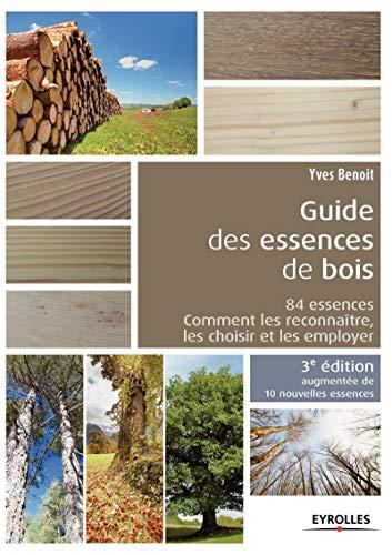 Le Guide des Essences de Bois 10 Nouvelles Essences 84 Essences Comment les Reconnaître les ...