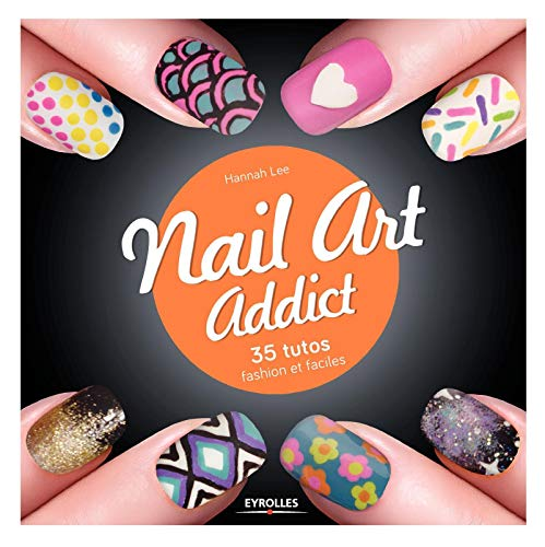 9782212140729: Nail art addict- 35 tutos fashion et faciles