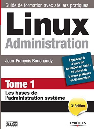 linux administration t.1 - les bases de: Bouchaudy, Jean