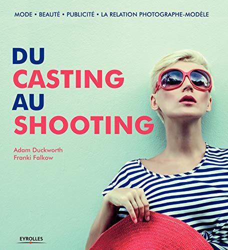 Du casting au shooting : Mode, Beaut?,: Duckworth, Adam, Falkow,