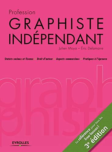 9782212140903: Profession graphiste ind�pendant : Statuts sociaux et fiscaux, Droit d'auteur, Aspects commerciaux, Pratiques � l'�preuve