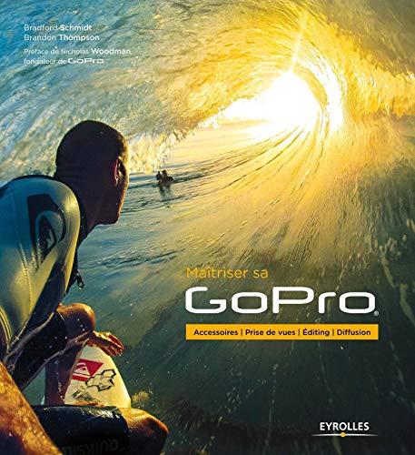 9782212141818: maîtriser sa GoPro ; accessoires, prise de vues, editing, diffusion