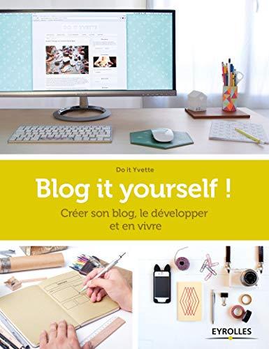 9782212142150: Blog it yourself ! : Créer son blog, le développer et en vivre