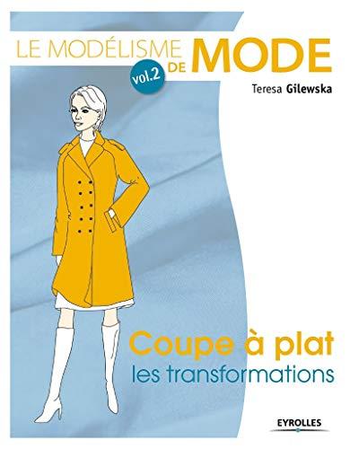 Le modélisme de mode : Tome 2, Coupe à plat, les transformations: Teresa Gilewska